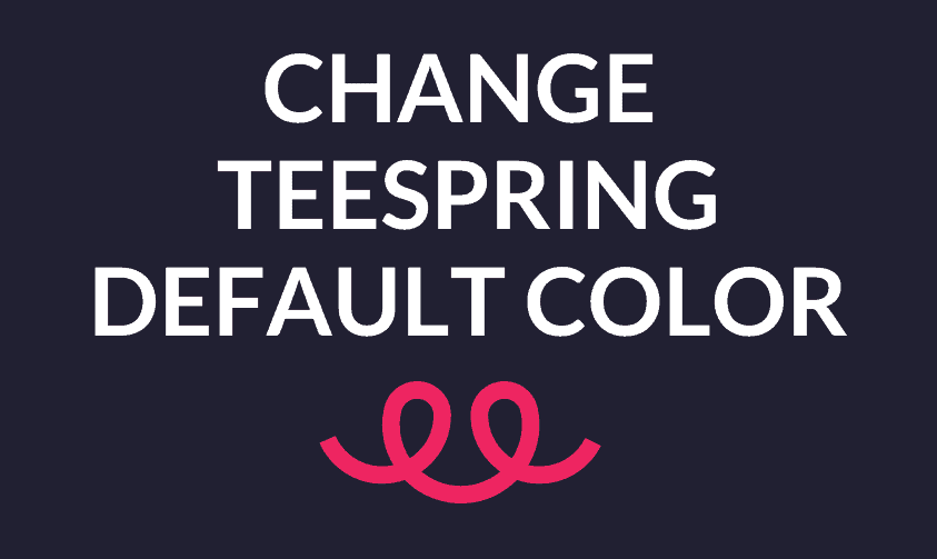 How Do You Change The Default Color On Teespring?