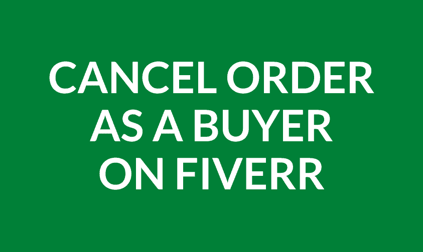 how-do-you-cancel-fiverr-order-as-a-buyer
