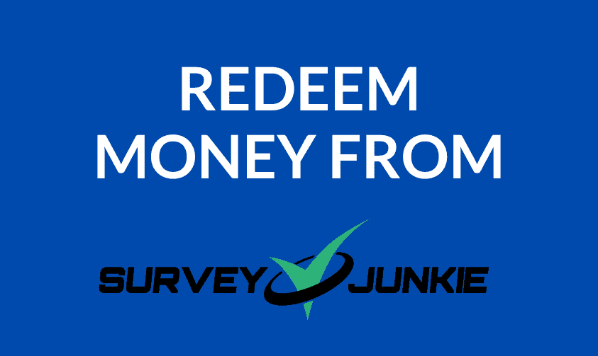 How To Redeem Money From Survey Junkie? (3 Different Options)
