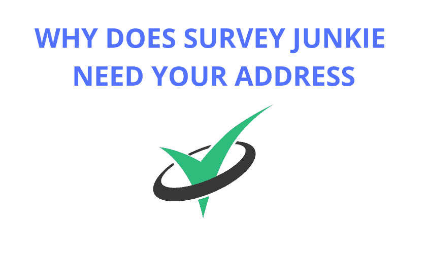 Why Does Survey Junkie Need Your Address? (Revealed)