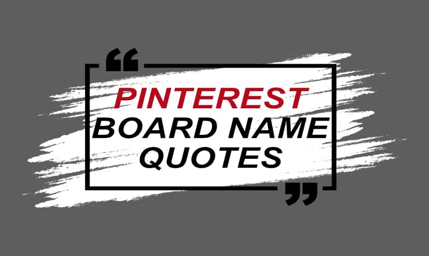 50 Pinterest Board Names For Quotes  (Trending and Evergreen)