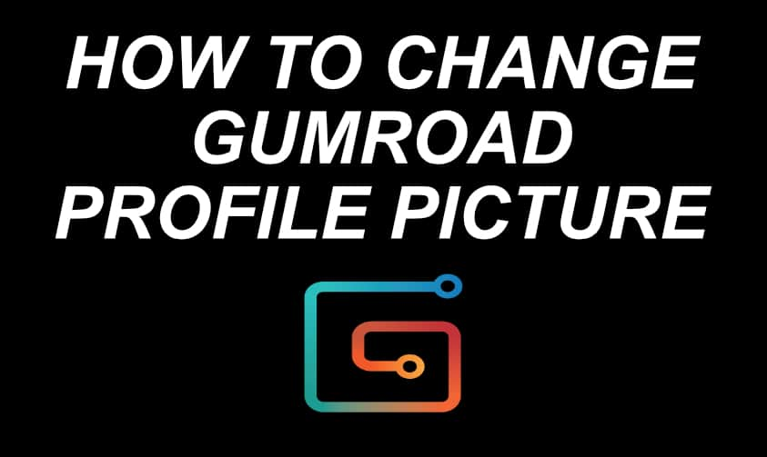 How Do You Change Gumroad Profile Picture? (5 Simple Steps)