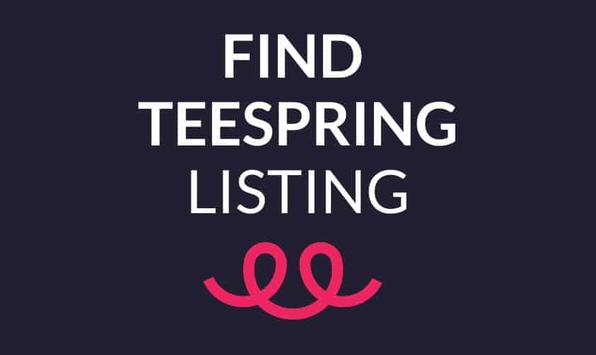 How Do You Find Your Listing On Teespring?