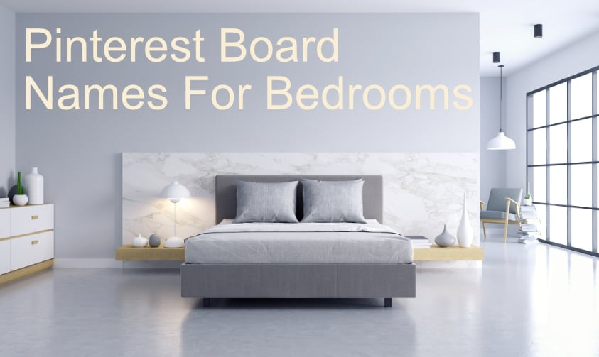 75 Pinterest Board Names For Bedrooms (Trending and Evergreen)