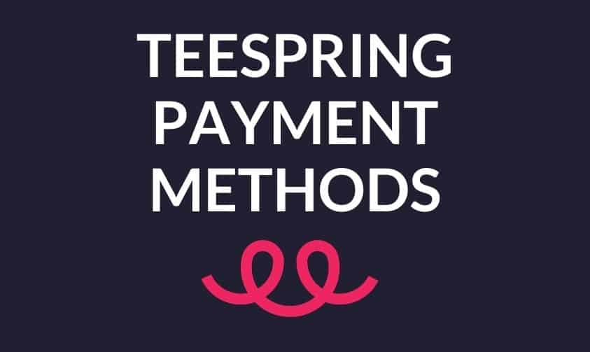 How To Add A Payment Method On Teespring (2 Simple Ways)