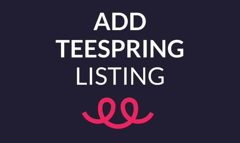 Read more about the article How To Add Listing To Storefront On Teespring ( 2 Easy Ways to do it)