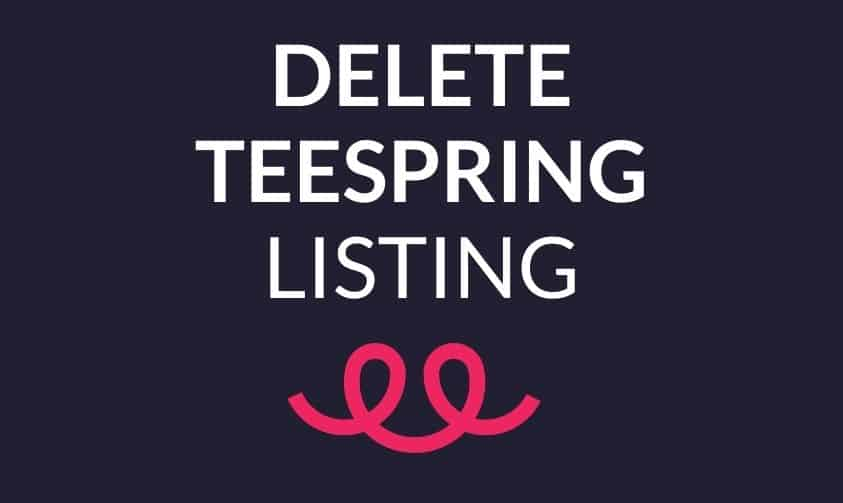 Read more about the article How To Delete A Listing On Teespring (Under 1 Minute)