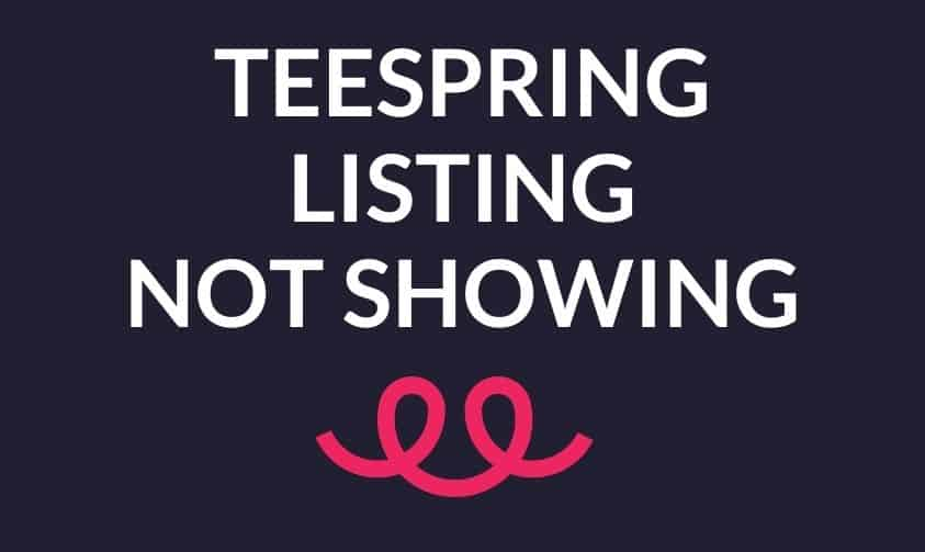 Read more about the article Teespring Listing Not Showing In Store (4 Reasons And Solutions)